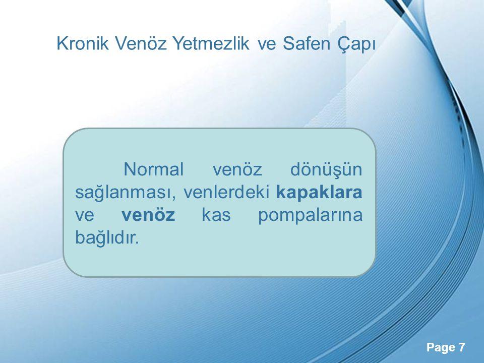 Powerpoint Templates Page 7 Kronik Venöz Yetmezlik ve Safen Çapı Normal venöz dönüşün sağlanması, venlerdeki kapaklara ve venöz kas pompalarına bağlıd