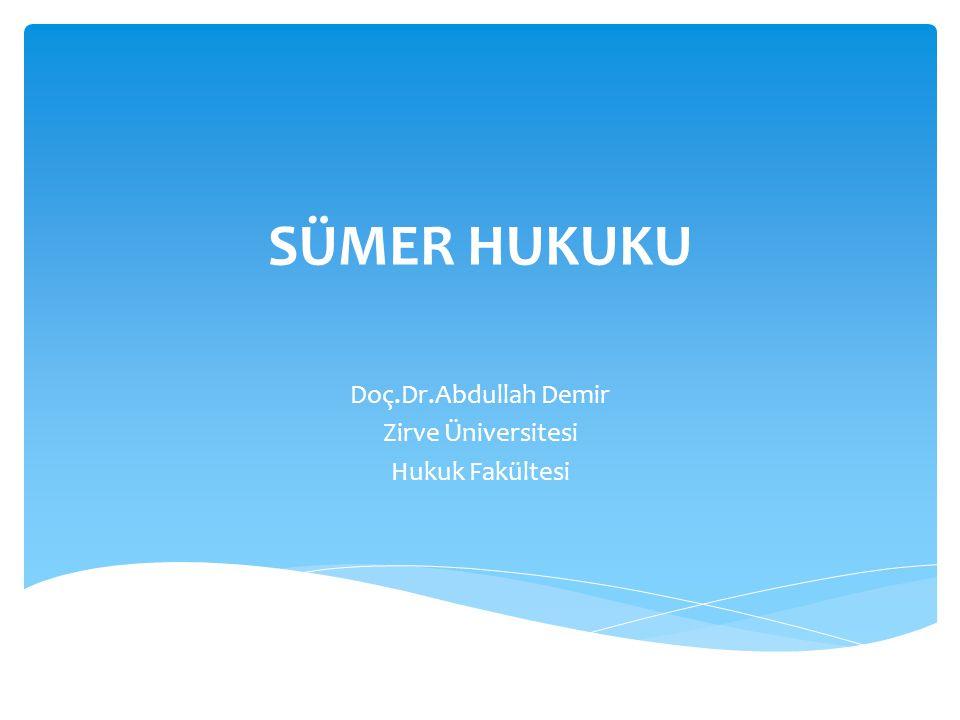 SÜMER HUKUKU Doç.Dr.Abdullah Demir Zirve Üniversitesi Hukuk Fakültesi