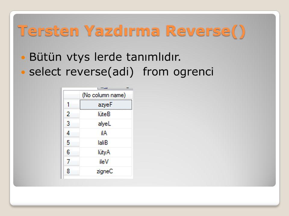 Tersten Yazdırma Reverse() Bütün vtys lerde tanımlıdır. select reverse(adi) from ogrenci