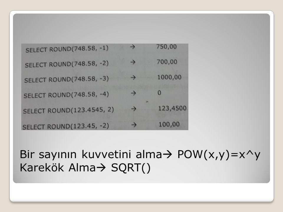 Bir sayının kuvvetini alma  POW(x,y)=x^y Karekök Alma  SQRT()