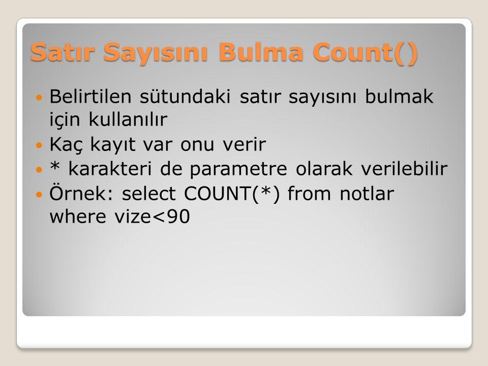Satır Sayısını Bulma Count() Belirtilen sütundaki satır sayısını bulmak için kullanılır Kaç kayıt var onu verir * karakteri de parametre olarak verile