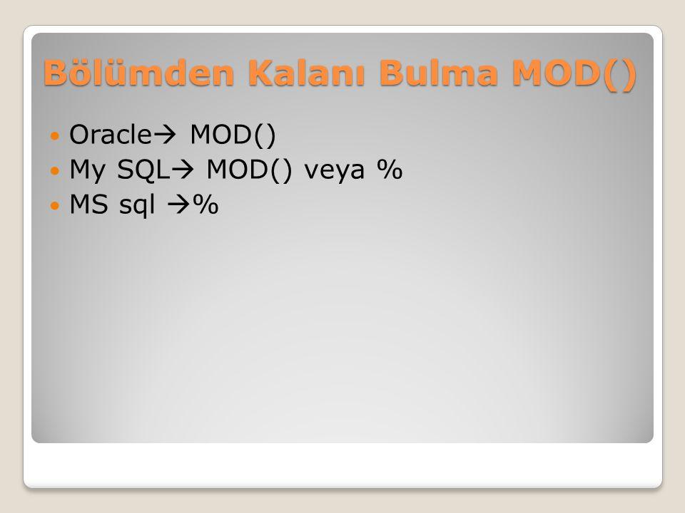 Bölümden Kalanı Bulma MOD() Oracle  MOD() My SQL  MOD() veya % MS sql  %