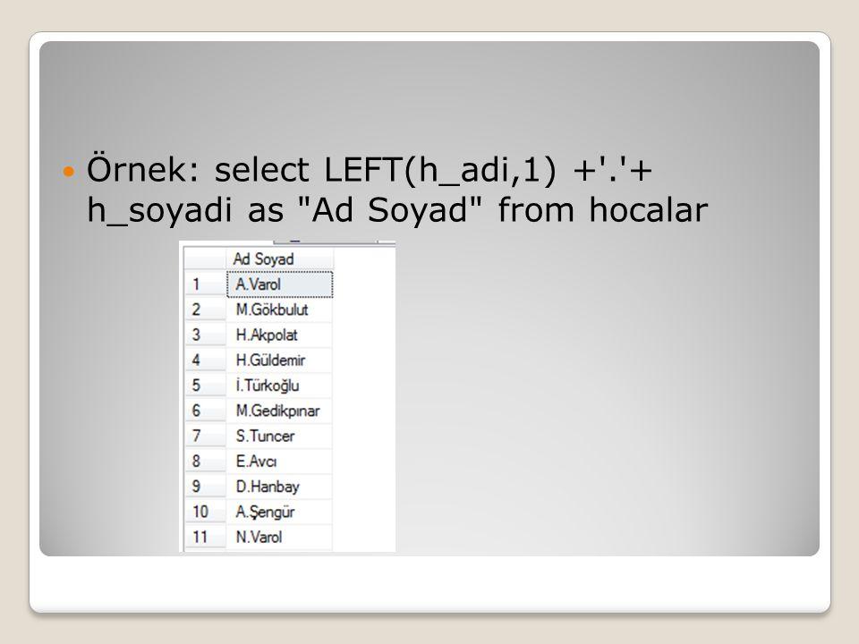 Örnek: select LEFT(h_adi,1) +'.'+ h_soyadi as