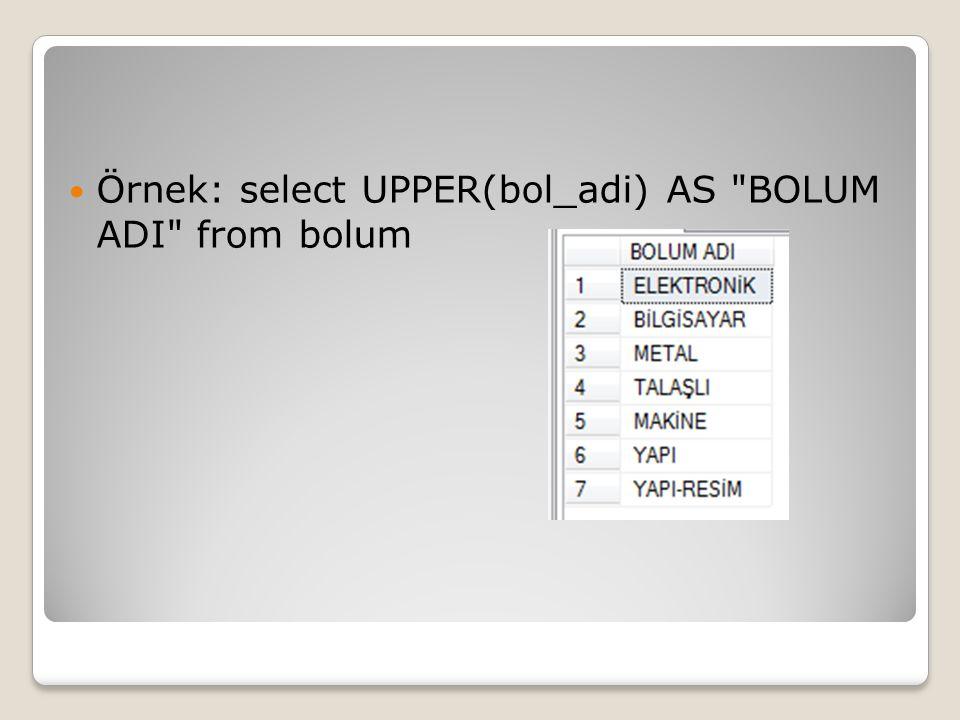 Örnek: select UPPER(bol_adi) AS
