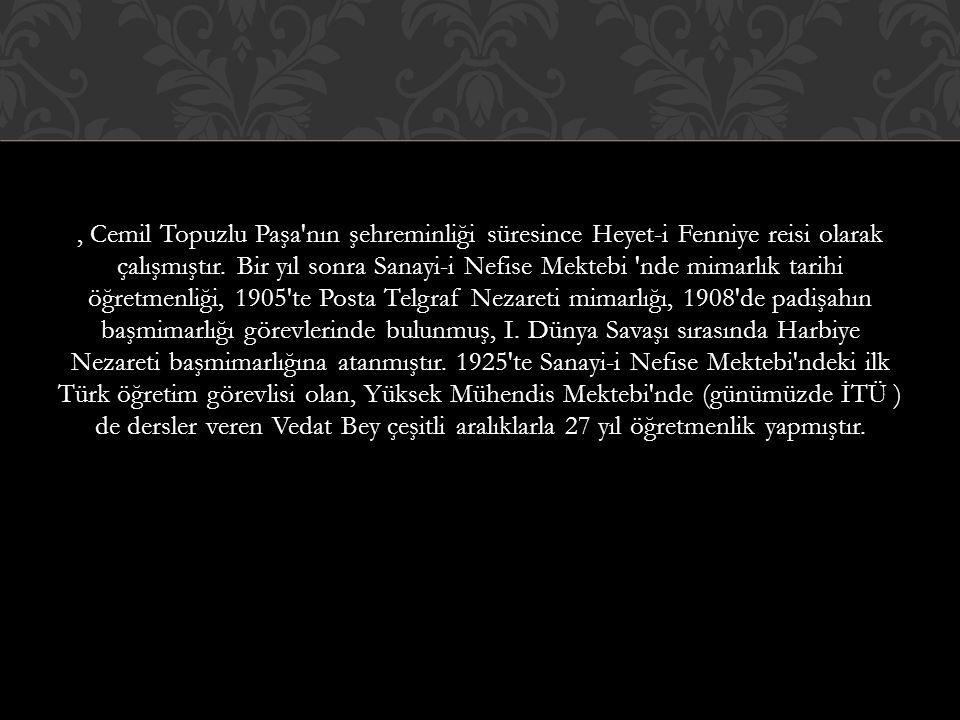 , Cemil Topuzlu Paşa nın şehreminliği süresince Heyet-i Fenniye reisi olarak çalışmıştır.