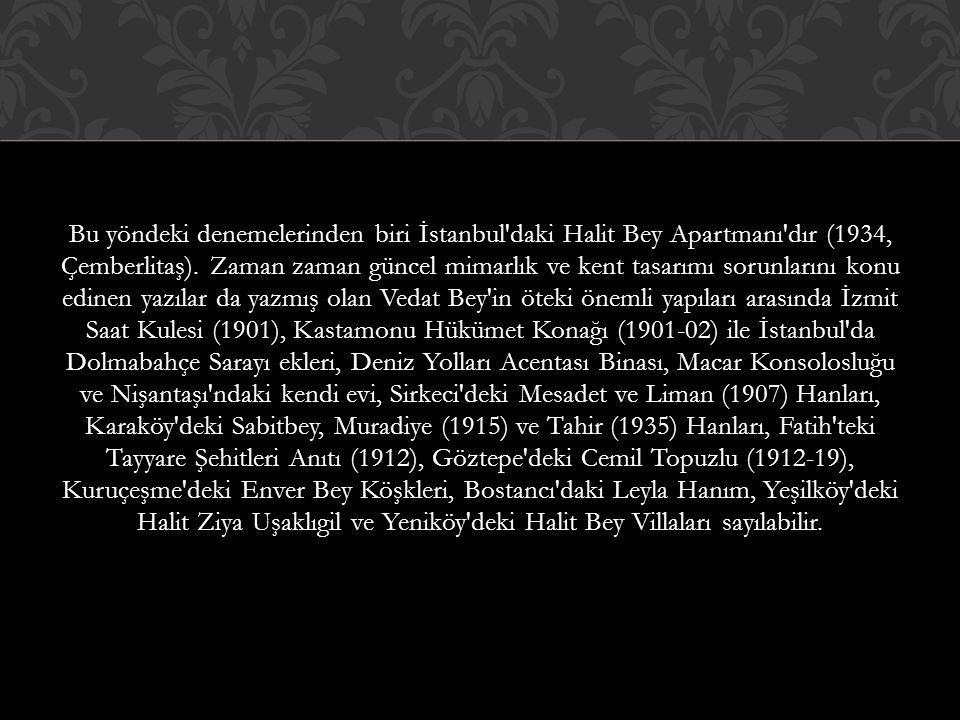 Bu yöndeki denemelerinden biri İstanbul daki Halit Bey Apartmanı dır (1934, Çemberlitaş).