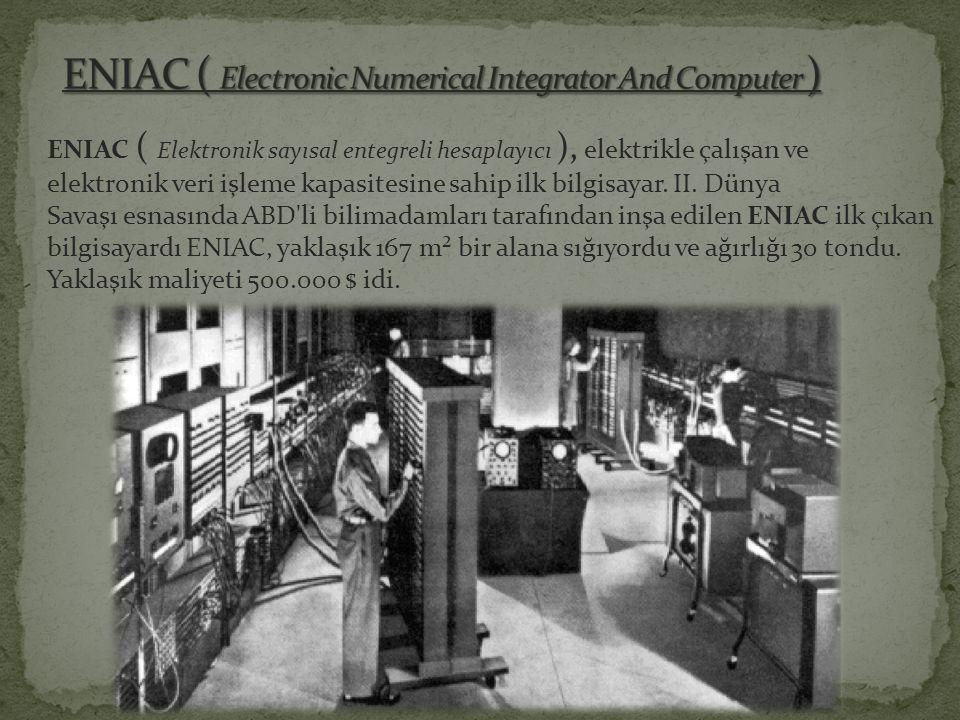 ENIAC ( Elektronik sayısal entegreli hesaplayıcı ), elektrikle çalışan ve elektronik veri işleme kapasitesine sahip ilk bilgisayar. II. Dünya Savaşı e
