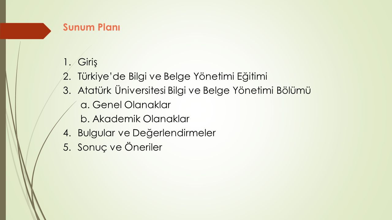 1.Giriş 2.Türkiye'de Bilgi ve Belge Yönetimi Eğitimi 3.Atatürk Üniversitesi Bilgi ve Belge Yönetimi Bölümü a.Genel Olanaklar b.Akademik Olanaklar 4.Bu