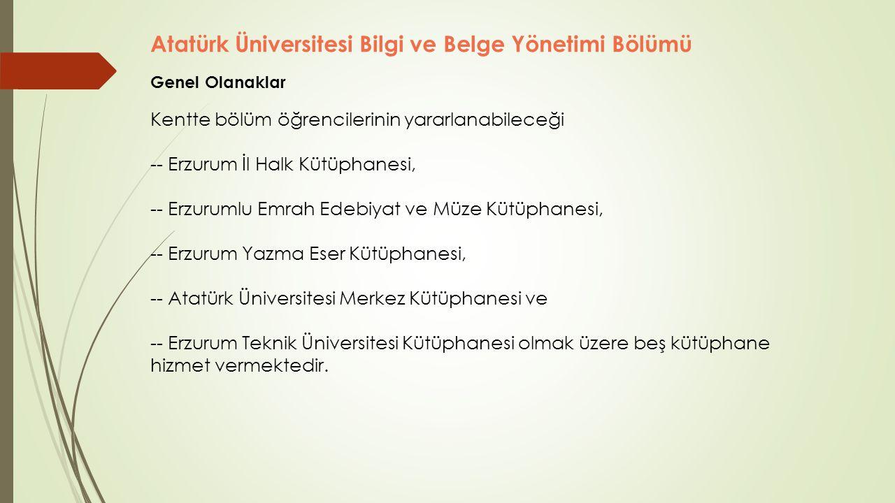 Atatürk Üniversitesi Bilgi ve Belge Yönetimi Bölümü Genel Olanaklar Kentte bölüm öğrencilerinin yararlanabileceği -- Erzurum İl Halk Kütüphanesi, -- E