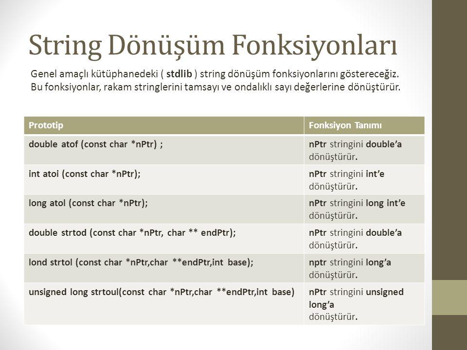 #include int main() { double d; d = atof( 99.0 ); printf( %s%.3f\n%s%.3f\n , \ 99.0\ stringi double tipine donusturuldu , d, Donusturulen sayi ikiye bolundu: , d / 2.0 ); getch(); return 0; } #include int main() { int i; i = atoi( 2593 ); printf( %s%d\n%s%d\n , \ 2593\ stringi int tipine donusturuldu , i, Donusturulen sayi eksi 593: , i - 593 ); getch(); return 0; }