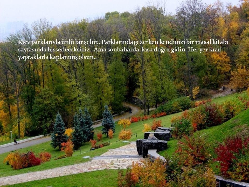 Kiev parklarıyla ünlü bir şehir..