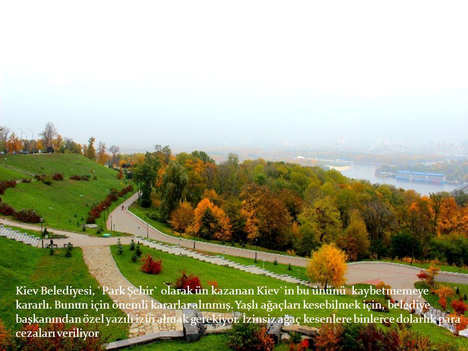 Kiev Belediyesi, `Park Şehir` olarak ün kazanan Kiev`in bu ününü kaybetmemeye kararlı.