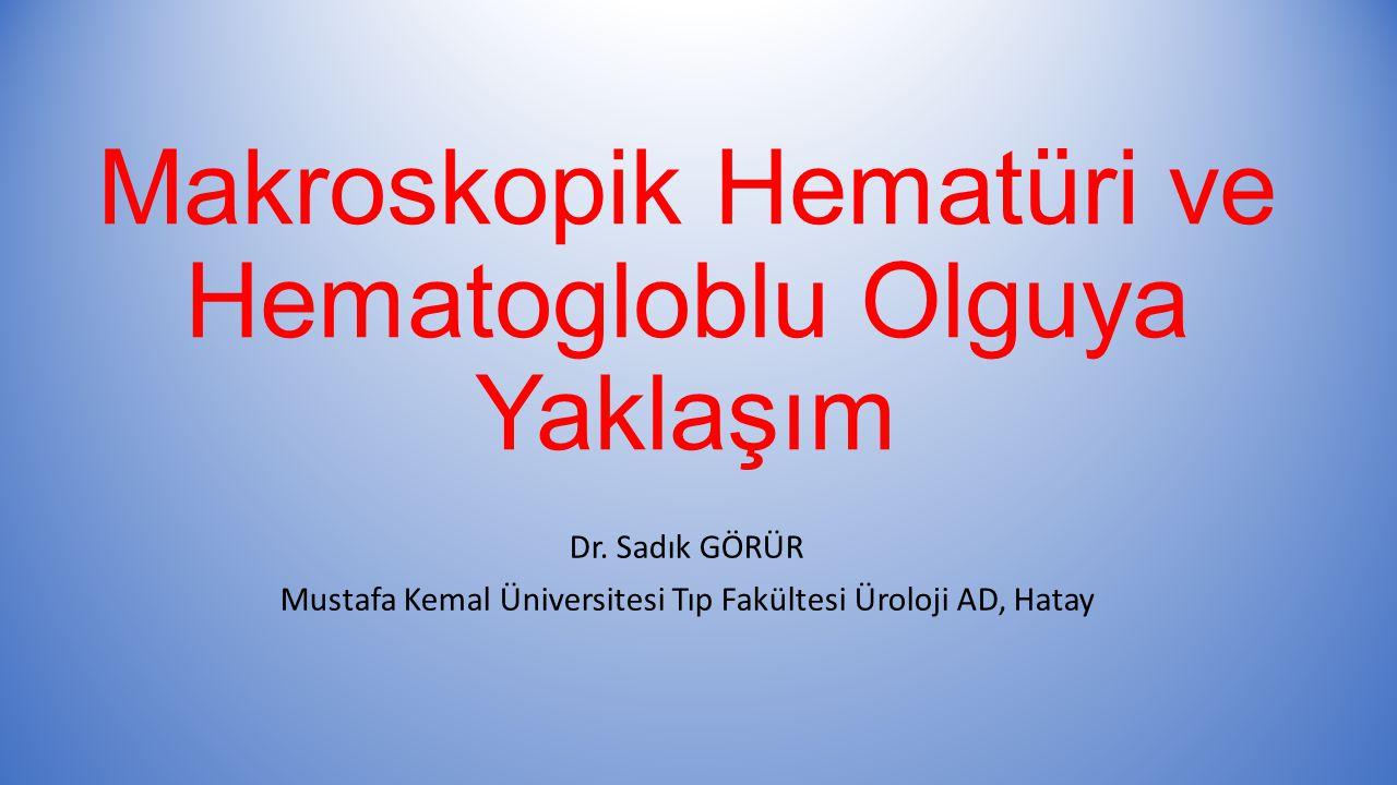 Makroskopik Hematüri ve Hematogloblu Olguya Yaklaşım Dr.