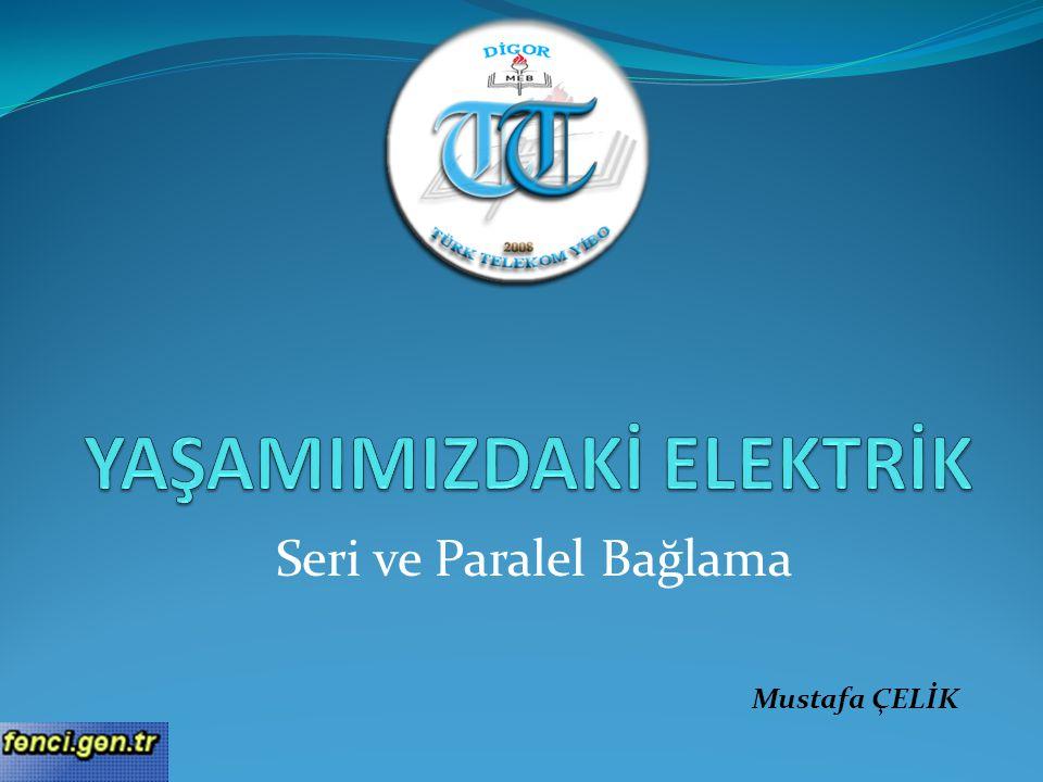 Seri ve Paralel Bağlama Mustafa ÇELİK