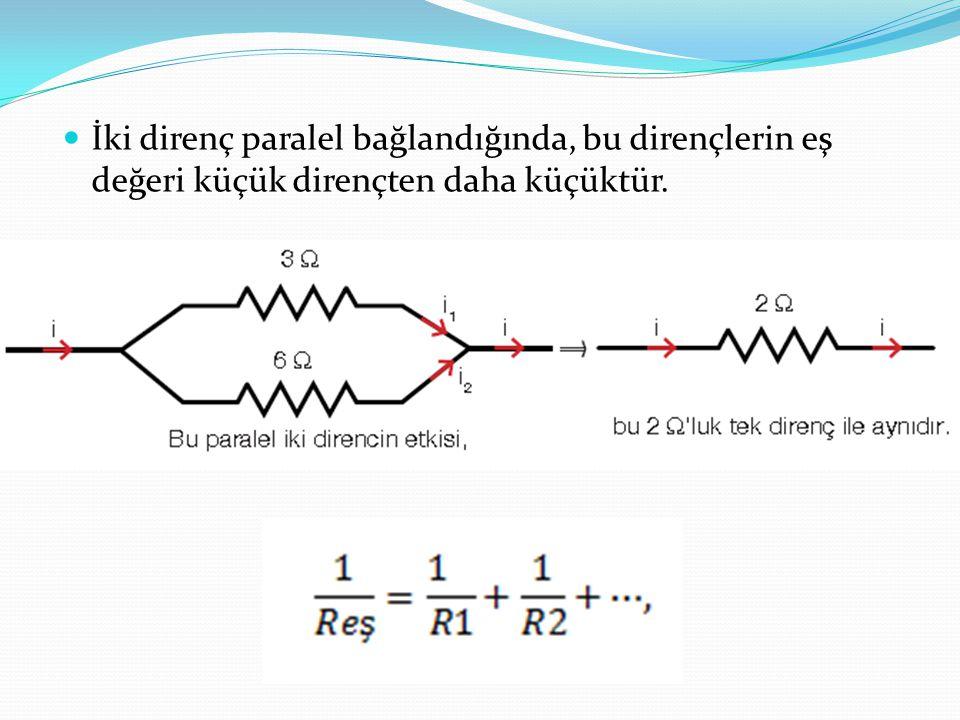 İki direnç paralel bağlandığında, bu dirençlerin eş değeri küçük dirençten daha küçüktür.