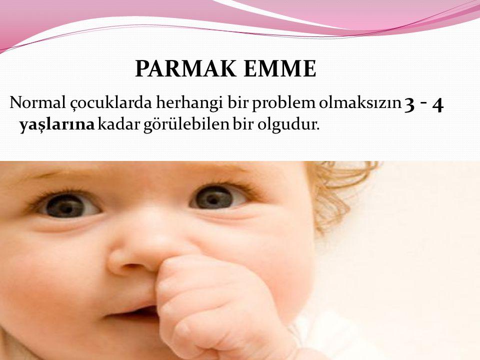 PARMAK EMME Normal çocuklarda herhangi bir problem olmaksızın 3 - 4 yaşlarına kadar görülebilen bir olgudur.