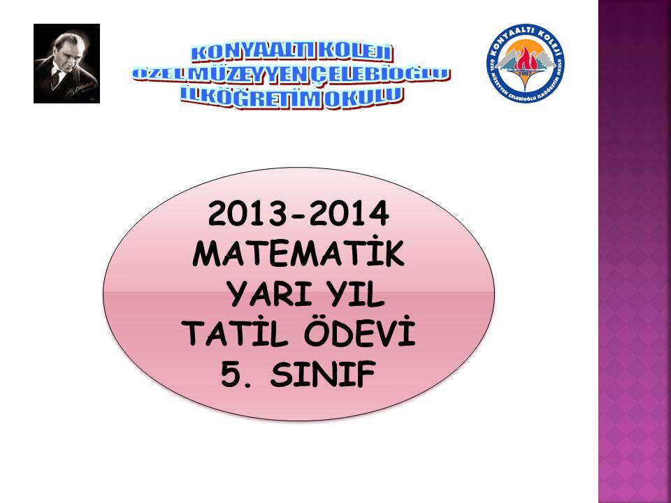 2013-2014 MATEMATİK YARI YIL TATİL ÖDEVİ 5. SINIF 2013-2014 MATEMATİK YARI YIL TATİL ÖDEVİ 5. SINIF