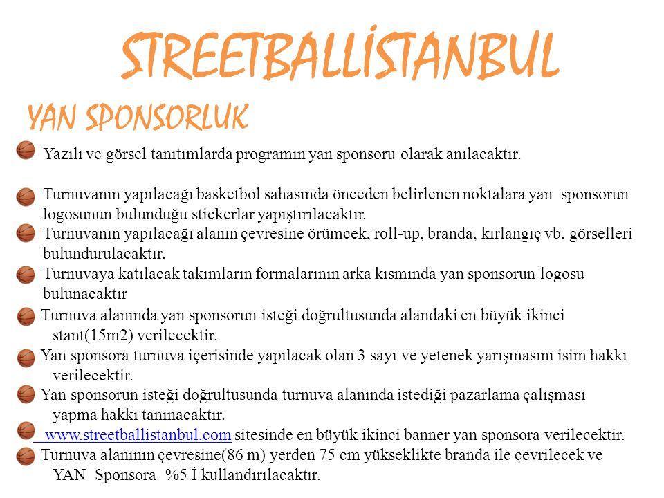 STREETBALLİSTANBUL YAN SPONSORLUK Yazılı ve görsel tanıtımlarda programın yan sponsoru olarak anılacaktır. Turnuvanın yapılacağı basketbol sahasında ö