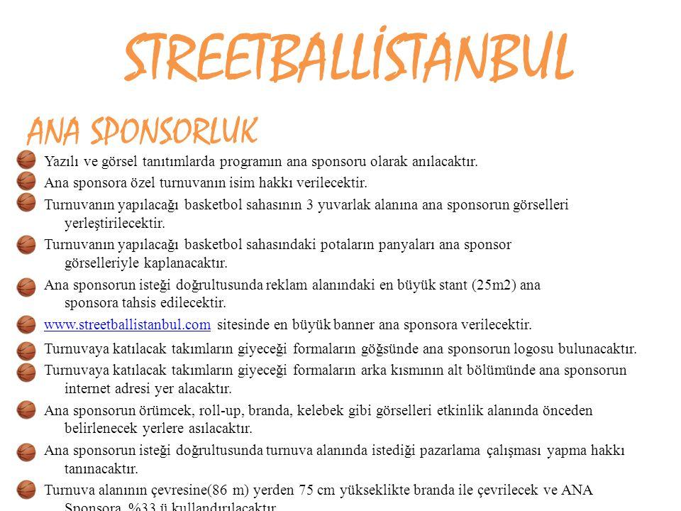 STREETBALLİSTANBUL ANA SPONSORLUK Yazılı ve görsel tanıtımlarda programın ana sponsoru olarak anılacaktır. Ana sponsora özel turnuvanın isim hakkı ver