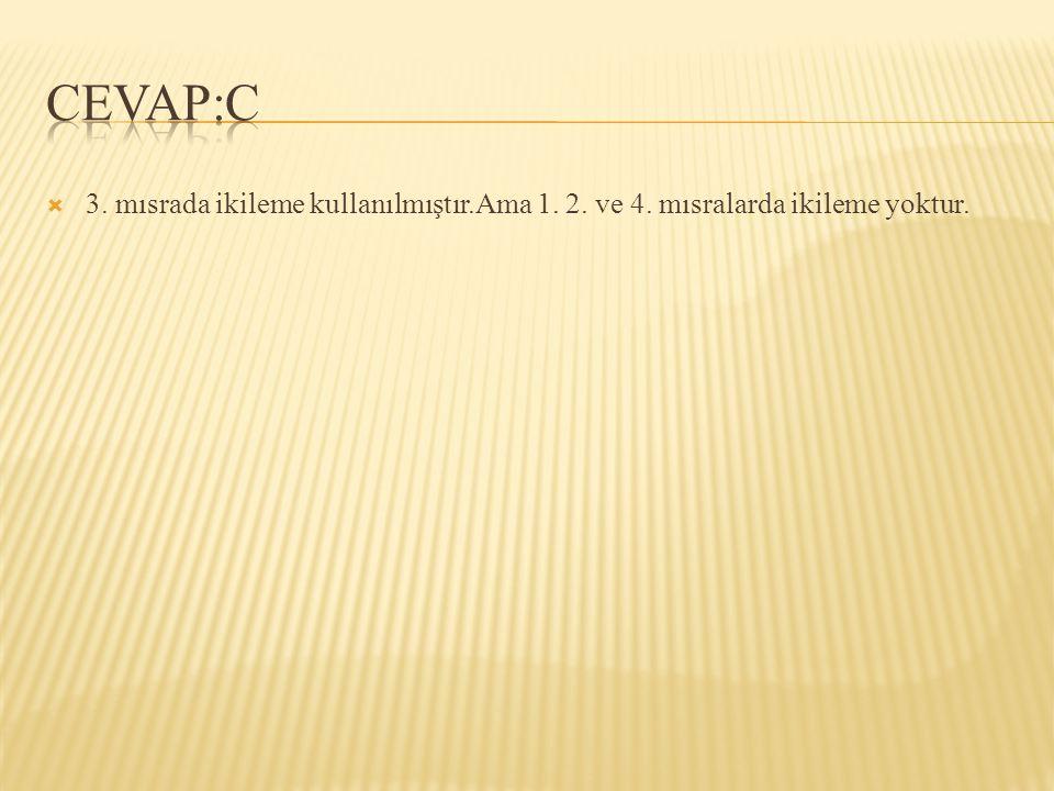  3. mısrada ikileme kullanılmıştır.Ama 1. 2. ve 4. mısralarda ikileme yoktur.