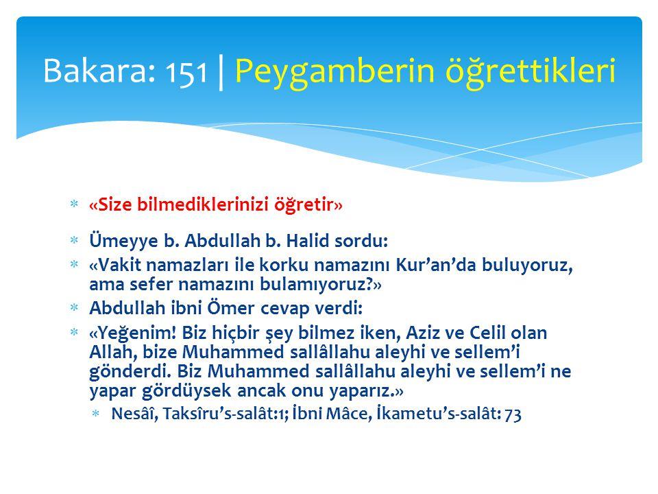  «Size bilmediklerinizi öğretir»  Ümeyye b. Abdullah b. Halid sordu:  «Vakit namazları ile korku namazını Kur'an'da buluyoruz, ama sefer namazını b