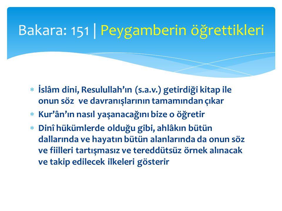  İslâm dini, Resulullah'ın (s.a.v.) getirdiği kitap ile onun söz ve davranışlarının tamamından çıkar  Kur'ân'ın nasıl yaşanacağını bize o öğretir 