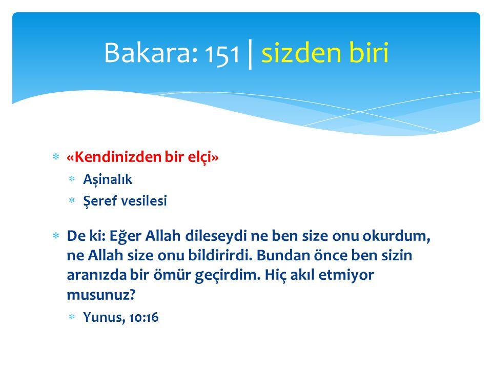  «Kendinizden bir elçi»  Aşinalık  Şeref vesilesi  De ki: Eğer Allah dileseydi ne ben size onu okurdum, ne Allah size onu bildirirdi. Bundan önce