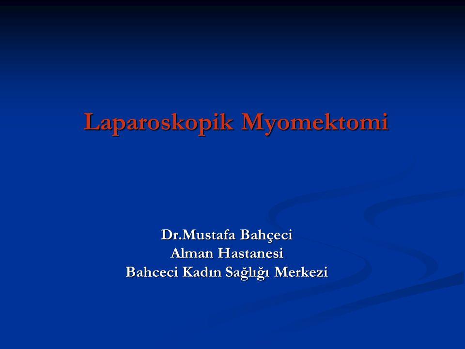 Myomektomi Potansiyel indikasyonlar Büyüklük, hızlı büyüme Büyüklük, hızlı büyüme Kanama Kanama Ağrı Ağrı Gebelik kaybı Gebelik kaybı İnfertilite İnfertilite