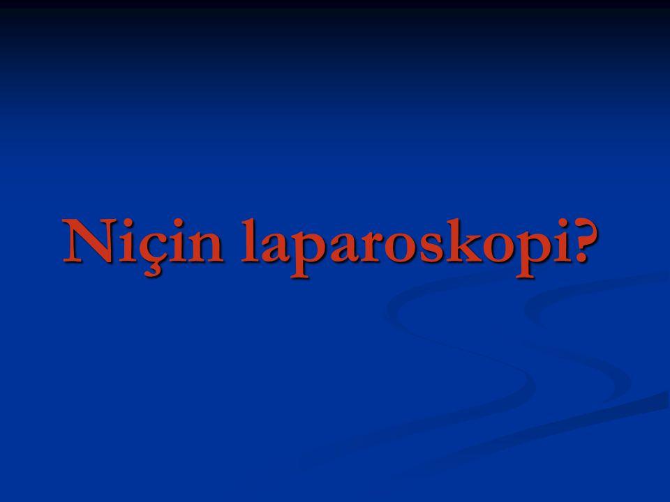 Niçin laparoskopi?