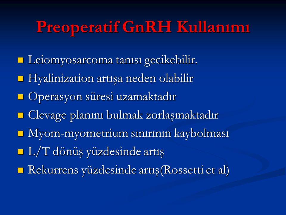 Preoperatif GnRH Kullanımı Leiomyosarcoma tanısı gecikebilir. Leiomyosarcoma tanısı gecikebilir. Hyalinization artışa neden olabilir Hyalinization art