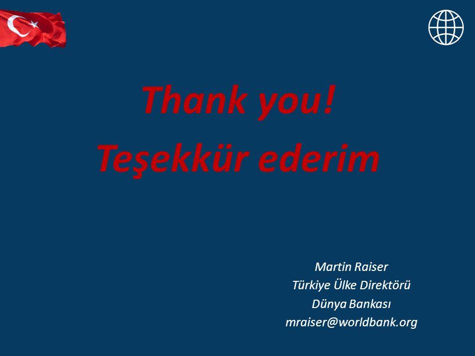 Thank you! Teşekkür ederim Martin Raiser Türkiye Ülke Direktörü Dünya Bankası mraiser@worldbank.org