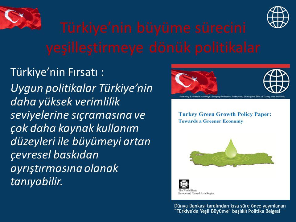 Türkiye'nin büyüme sürecini yeşilleştirmeye dönük politikalar Türkiye'nin Fırsatı : Uygun politikalar Türkiye'nin daha yüksek verimlilik seviyelerine sıçramasına ve çok daha kaynak kullanım düzeyleri ile büyümeyi artan çevresel baskıdan ayrıştırmasına olanak tanıyabilir.