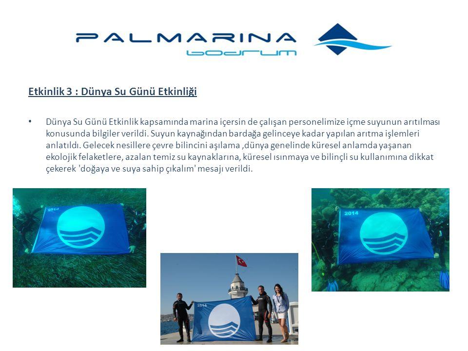Etkinlik 3 : Dünya Su Günü Etkinliği Dünya Su Günü Etkinlik kapsamında marina içersin de çalışan personelimize içme suyunun arıtılması konusunda bilgi