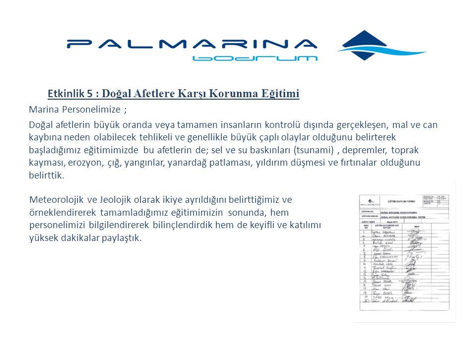 Etkinlik 5 : Doğal Afetlere Karşı Korunma Eğitimi Marina Personelimize ; Doğal afetlerin büyük oranda veya tamamen insanların kontrolü dışında gerçekl