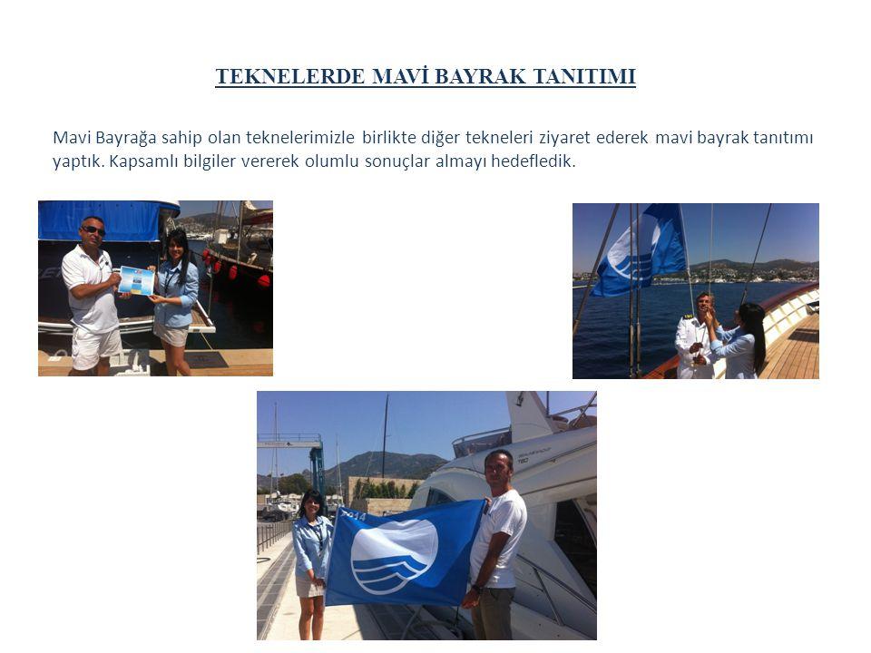TEKNELERDE MAVİ BAYRAK TANITIMI Mavi Bayrağa sahip olan teknelerimizle birlikte diğer tekneleri ziyaret ederek mavi bayrak tanıtımı yaptık. Kapsamlı b