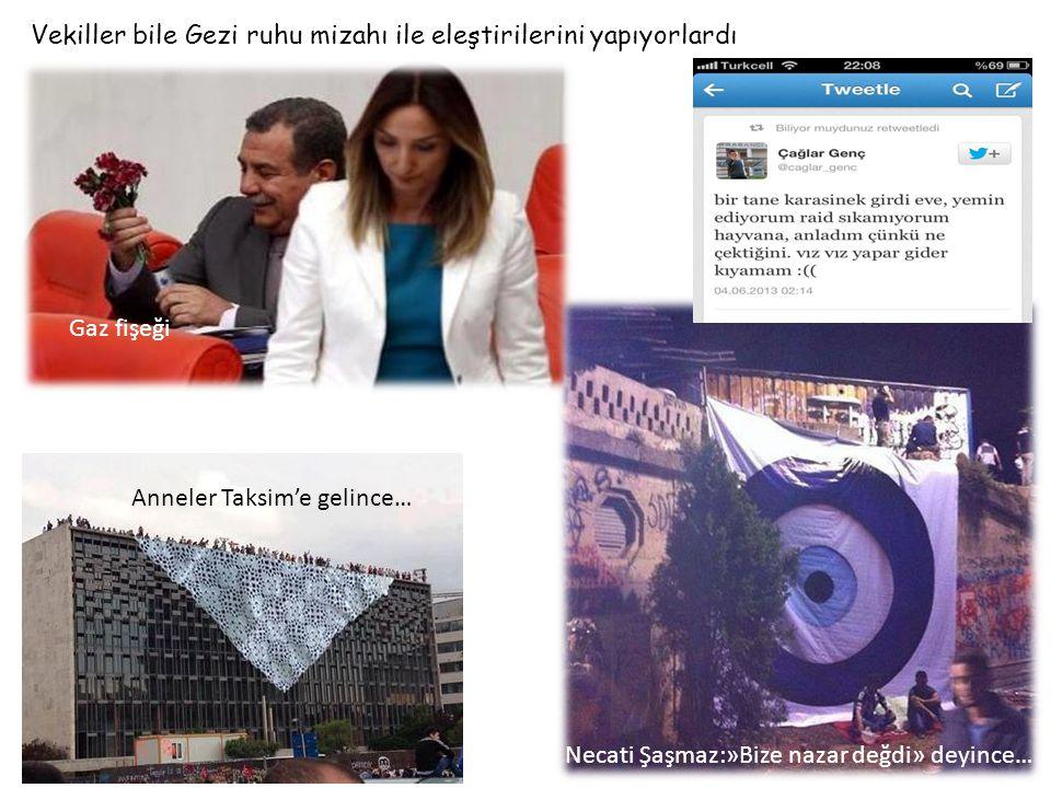 Vekiller bile Gezi ruhu mizahı ile eleştirilerini yapıyorlardı DİVANDİVAN Gaz fişeği Anneler Taksim'e gelince… Necati Şaşmaz:»Bize nazar değdi» deyince…
