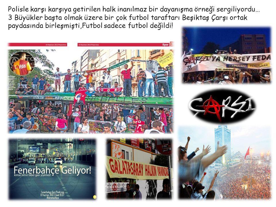 Polisle karşı karşıya getirilen halk inanılmaz bir dayanışma örneği sergiliyordu… 3 Büyükler başta olmak üzere bir çok futbol taraftarı Beşiktaş Çarşı ortak paydasında birleşmişti,Futbol sadece futbol değildi.