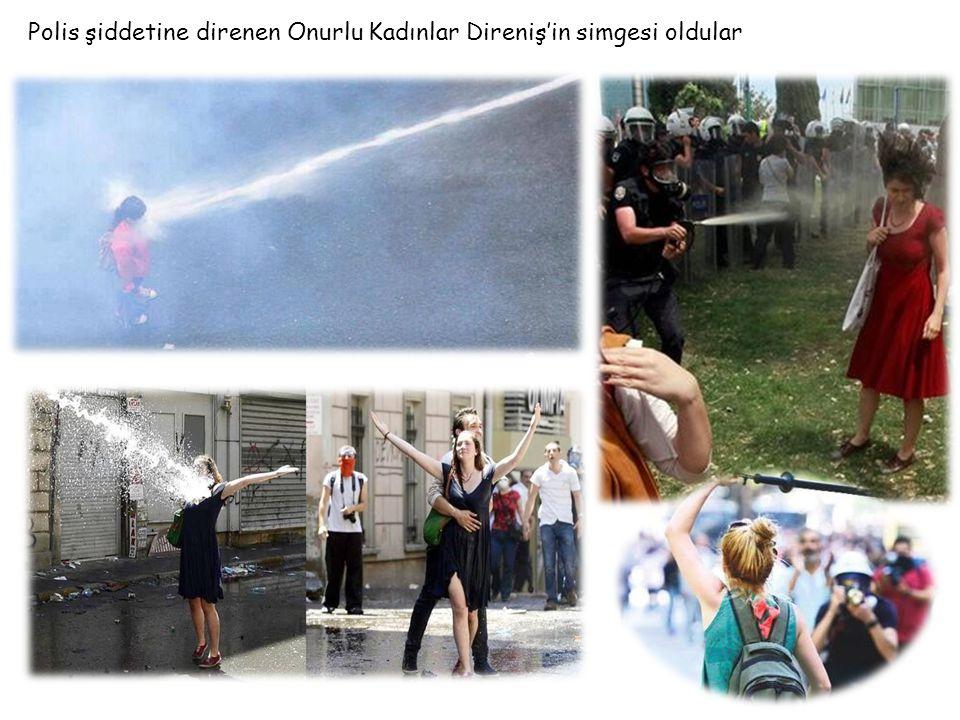 Polis şiddetine direnen Onurlu Kadınlar Direniş'in simgesi oldular