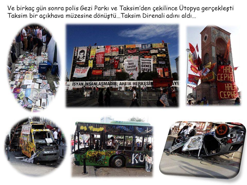 Ve birkaç gün sonra polis Gezi Parkı ve Taksim'den çekilince Ütopya gerçekleşti Taksim bir açıkhava müzesine dönüştü…Taksim Direnali adını aldı… DİVAN