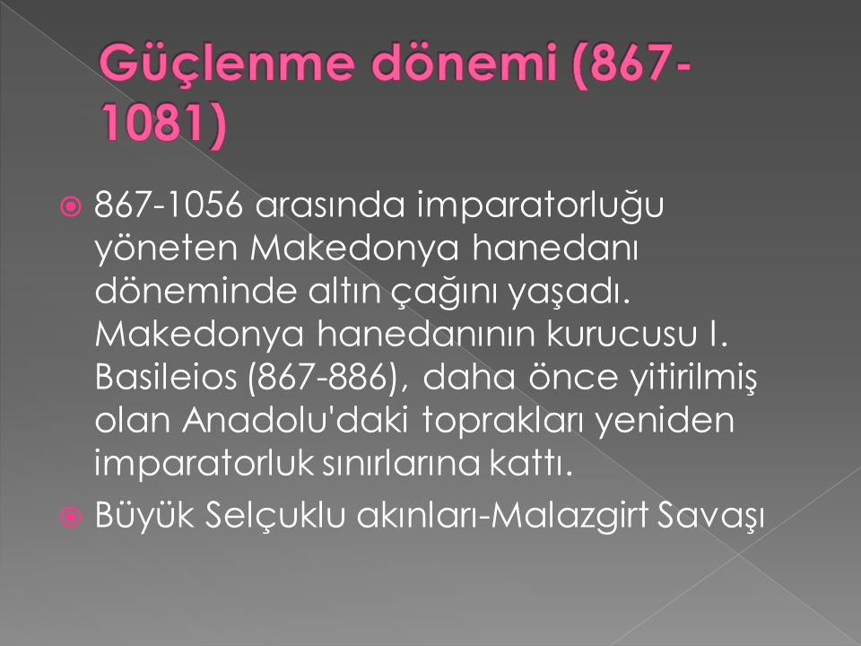  867-1056 arasında imparatorluğu yöneten Makedonya hanedanı döneminde altın çağını yaşadı.