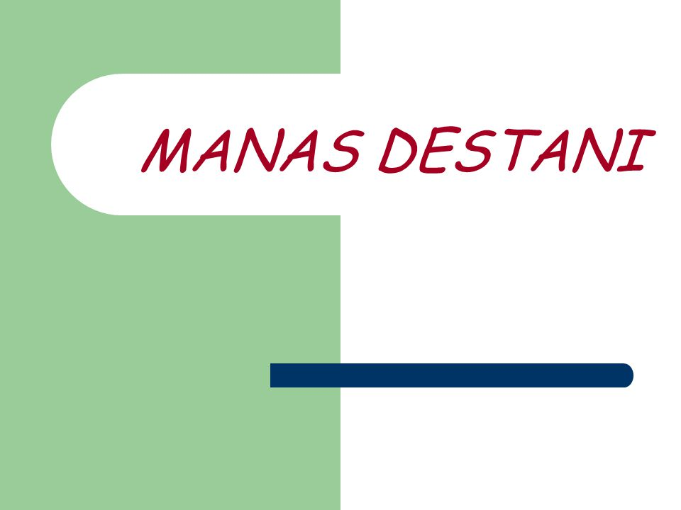 ÇOCUĞA İSİM SEÇİMİ Manas Destanı'nda, çocuklara doğdukları günün önemli olaylarını, doğuş biçimlerini hatırlatıcı isimler verilir.