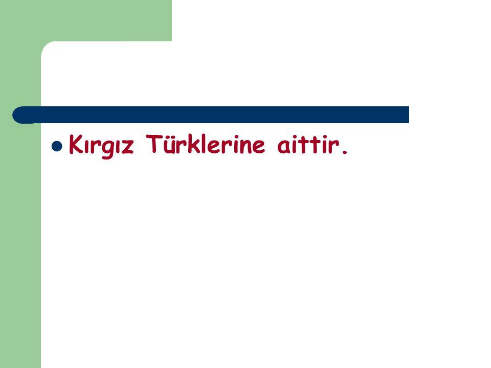 Kırgız Türkleri arasında geniş bir kahramanlık hikayesi halinde 11.ve 12.