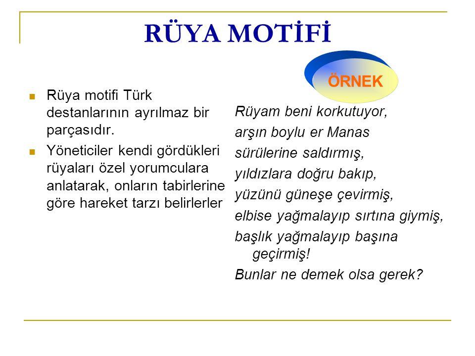 RÜYA MOTİFİ Rüya motifi Türk destanlarının ayrılmaz bir parçasıdır. Yöneticiler kendi gördükleri rüyaları özel yorumculara anlatarak, onların tabirler