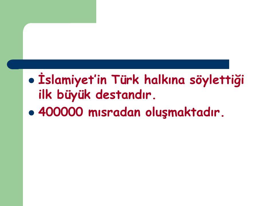 İslamiyet'in Türk halkına söylettiği ilk büyük destandır. 400000 mısradan oluşmaktadır.