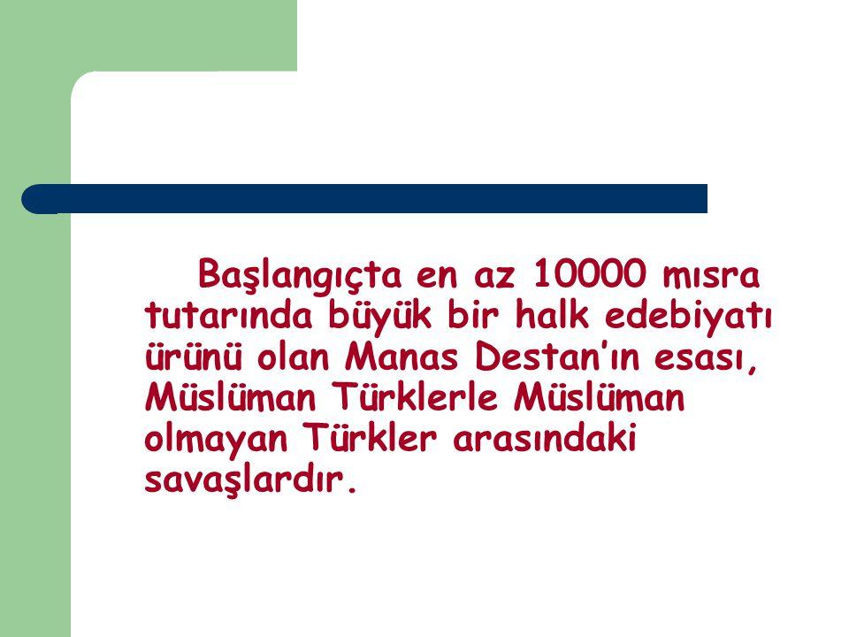 Başlangıçta en az 10000 mısra tutarında büyük bir halk edebiyatı ürünü olan Manas Destan'ın esası, Müslüman Türklerle Müslüman olmayan Türkler arasınd
