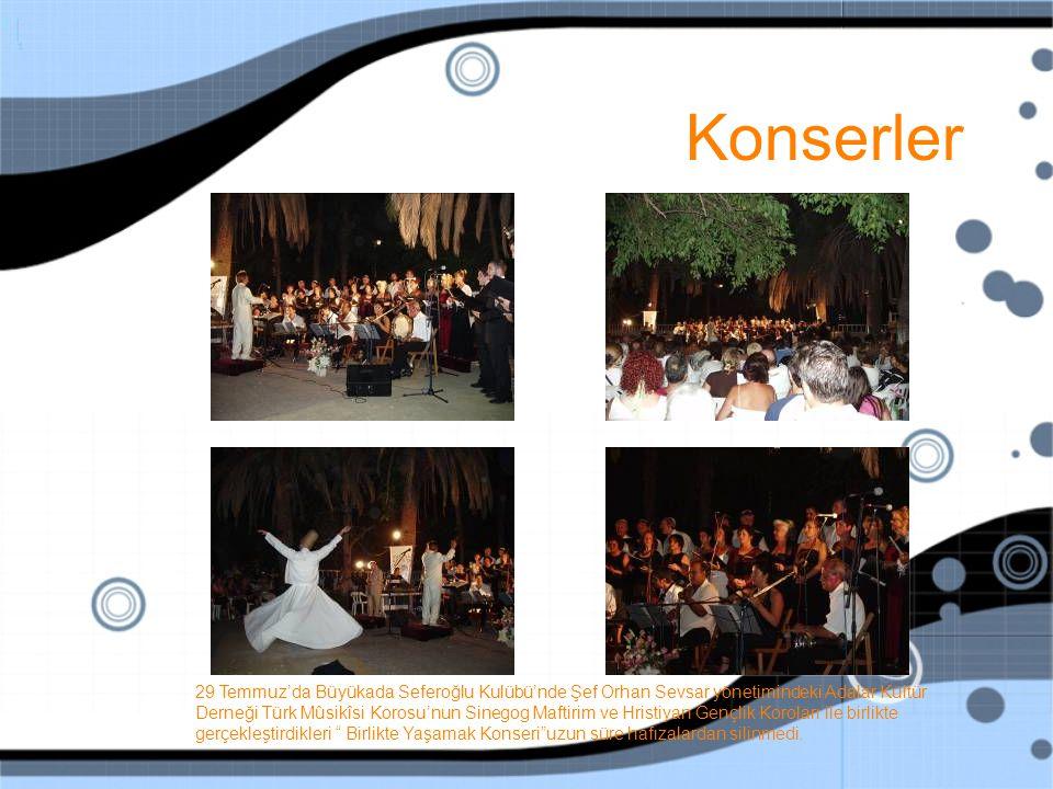 Konserler 29 Temmuz'da Büyükada Seferoğlu Kulübü'nde Şef Orhan Sevsar yönetimindeki Adalar Kültür Derneği Türk Mûsikîsi Korosu'nun Sinegog Maftirim ve Hristiyan Gençlik Koroları ile birlikte gerçekleştirdikleri Birlikte Yaşamak Konseri uzun süre hafızalardan silinmedi.