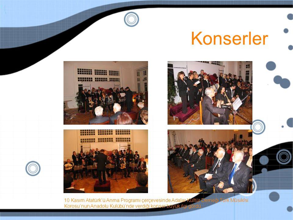 Konserler 10 Kasım Atatürk'ü Anma Programı çerçevesinde Adalar Kültür Derneği Türk Mûsikîsi Korosu'nun Anadolu Kulübü'nde verdiği konser büyük ilgi gördü.