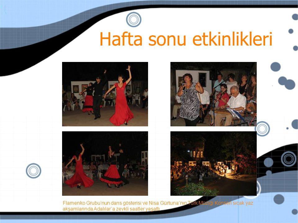 Hafta sonu etkinlikleri Flamenko Grubu'nun dans gösterisi ve Nisa Gürtuna'nın Türk Müziği Konseri sıcak yaz akşamlarında Adalılar'a zevkli saatler yaşattı.
