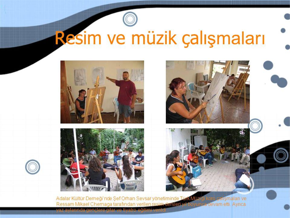 Resim ve müzik çalı şmaları Adalar Kültür Derneği'nde Şef Orhan Sevsar yönetiminde Türk Müziği koro çalışmaları ve Ressam Mikael Chernaga tarafından verilen resim dersleri yıl boyunca devam etti.