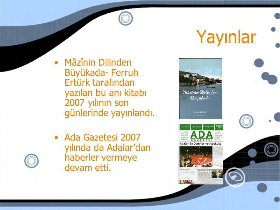 Yayınlar Mâzînin Dilinden Büyükada- Ferruh Ertürk tarafından yazılan bu anı kitabı 2007 yılının son günlerinde yayınlandı.